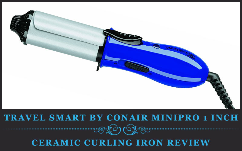 Featured Image Of Travel Smart by Conair MiniPro 1 Inch Ceramic Curling Iron Review