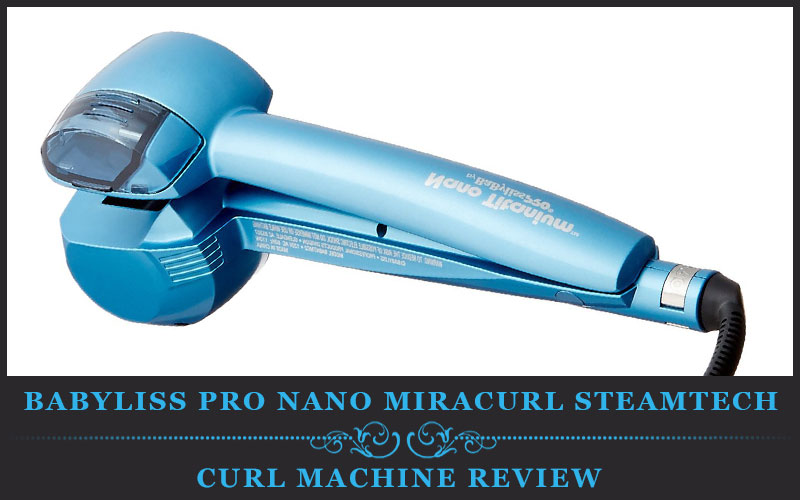 Featured Image Of Babyliss Pro Nano Miracurl Steamtech Curl Machine Review