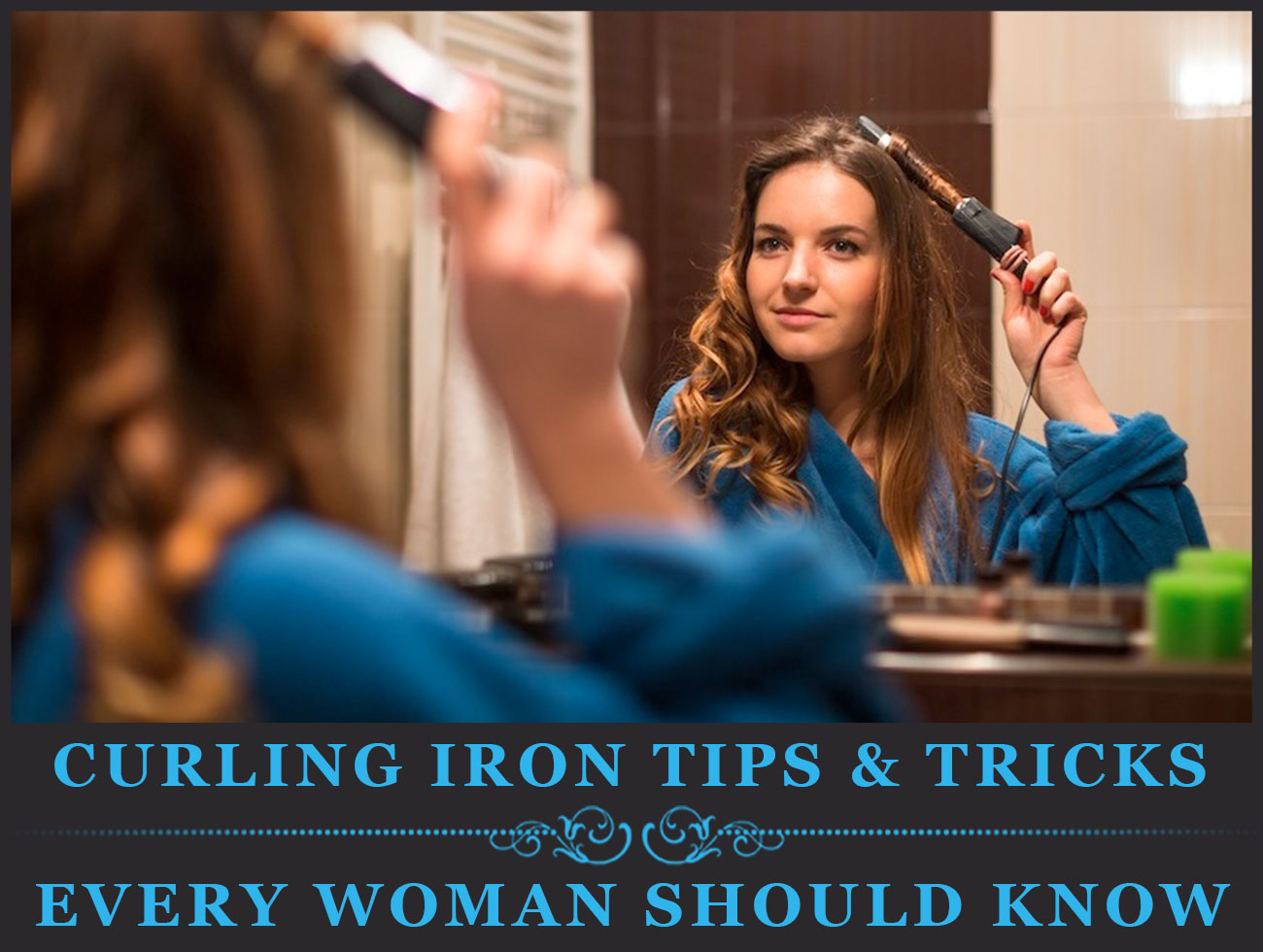 Featured Image Of Curling Iron Tips & Tricks Every Woman Should Know