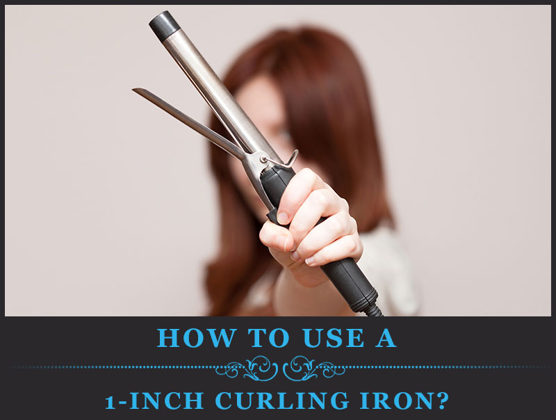 Featured Image of How to Use a 1 Inch Curling Iron